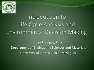 Introduction to Life Cycle  Analysis and Environmental Decision Making