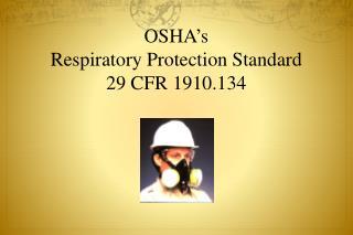 OSHA ' s Respiratory Protection Standard 29 CFR 1910.134