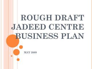 ROUGH DRAFT  JADEED CENTRE  BUSINESS PLAN