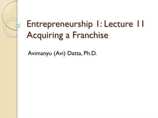 Entrepreneurship 1: Lecture 11 Acquiring a Franchise