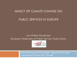 Impact of climate change on public services in Europe  Jan Willem Goudriaan European  Federation of Public Service Trad