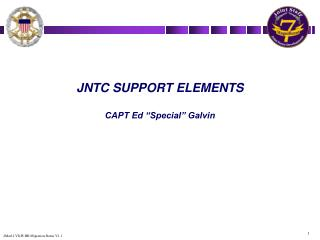 "JNTC SUPPORT ELEMENTS CAPT Ed ""Special"" Galvin"