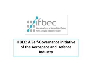 IFBEC: A Self-Governance initiative of the Aerospace and  Defence  Industry