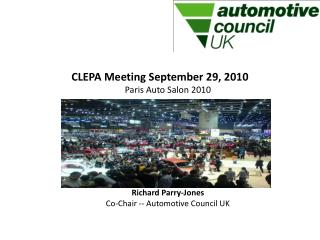 CLEPA  Meeting September 29, 2010 Paris Auto Salon 2010 Richard  Parry-Jones  Co-Chair -- Automotive Council UK