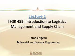 Lecture 1 IEGR 459: Introduction to Logistics Management and Supply Chain