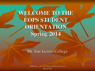 WELCOME TO THE  EOPS STUDENT ORIENTATION  Spring 2014