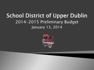 School District of Upper Dublin 2014-2015 Preliminary Budget January 13, 2014