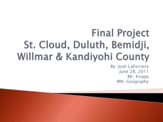 Final Project St. Cloud, Duluth, Bemidji , Willmar & Kandiyohi County