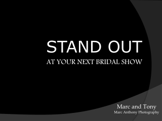 STAND OUT AT YOUR NEXT BRIDAL SHOW