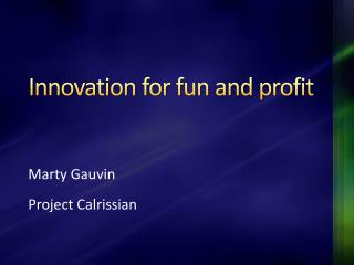 Innovation for fun and profit
