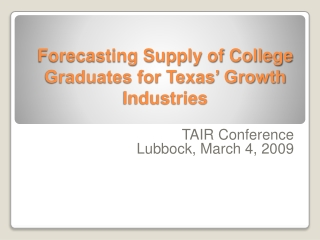 Forecasting Supply of College Graduates for Texas' Growth Industries