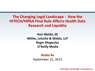 The Changing Legal Landscape -  How the HITECH/HIPAA Final Rule Affects Health Data Research and Liquidity Ann  Waldo,