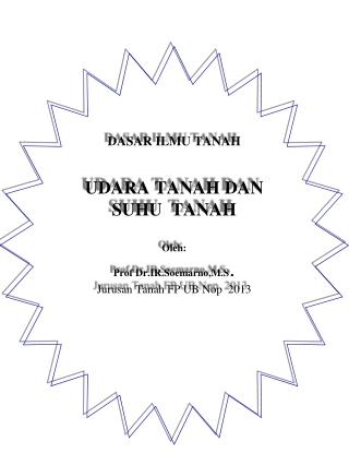 DASAR ILMU TANAH UDARA TANAH DAN  SUHU  TANAH Oleh : Prof  Dr.IR.Soemarno,M.S . Jurusan  Tanah FP UB  Nop   2013