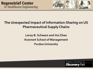 The Unexpected Impact of Information-Sharing on US Pharmaceutical Supply  Chains Leroy  B. Schwarz and Hui Zhao Kranner