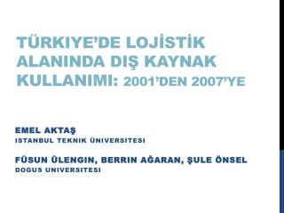 Türkiye'de Loj İ st İ k Alan I nda  D I ş  Kaynak Kullan IMI : 2001'den 2007'ye