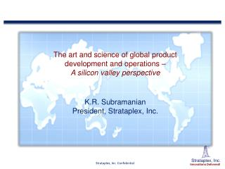 The art and science of  global product development  and  operations –  A  silicon  valley  perspective K.R .  Subramani