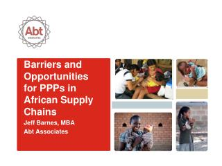 Barriers and Opportunities for PPPs in African Supply Chains  Jeff Barnes, MBA Abt  Associates