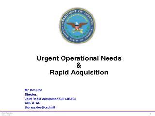 Urgent Operational Needs &  Rapid Acquisition