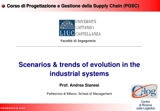 Scenarios & trends of evolution in the industrial systems Prof.  Andrea  Sianesi Politecnico di Milano,  School of  Man