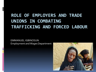 ROLE OF EMPLOYERS AND TRADE UNIONS IN COMBATING TRAFFICKING AND FORCED LABOUR
