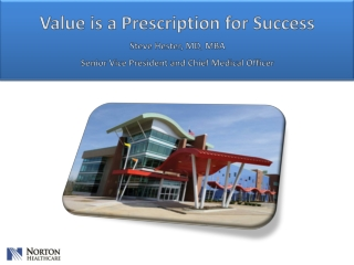 Value is a Prescription for Success Steve Hester, MD, MBA Senior Vice  President and  Chief Medical  Officer