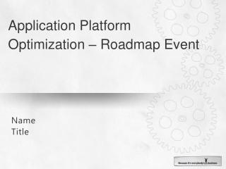 Application Platform Optimization � Roadmap Event