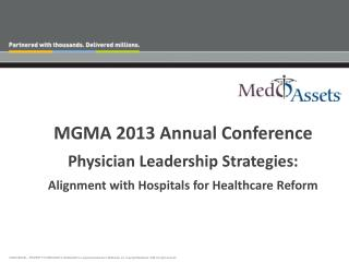 MGMA 2013 Annual Conference Physician Leadership Strategies:   Alignment with Hospitals for Healthcare Reform