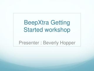 BeepXtra  Getting Started workshop