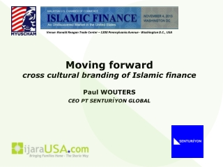 Moving forward cross cultural branding of Islamic finance Paul WOUTERS CEO PT  SENTUR i YON  GLOBAL