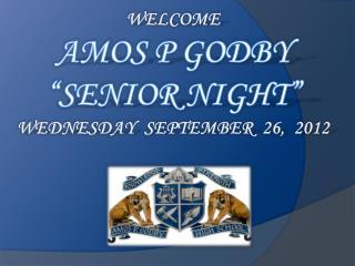 "WELCOME  AMOS P GODBY "" SENIOR  NIGHT "" WEDNESDAY  SEPTEMBER  26,  2012"