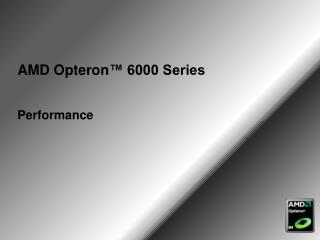 AMD  Opteron ™ 6000 Series  Performance