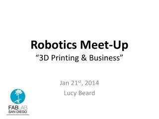 """Robotics Meet-Up """"3D Printing & Business"""""""
