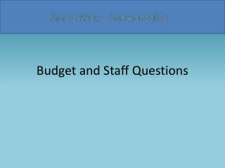 Budget and Staff Questions