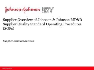 Supplier Overview of  Johnson & Johnson  MD&D Supplier Quality Standard Operating Procedures (SOPs) Supplier Business R