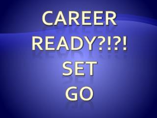 Career           ReadY ?!?! SeT GO
