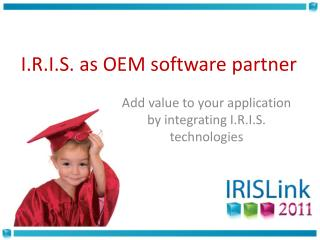 Add value to your application by integrating I.R.I.S. technologies