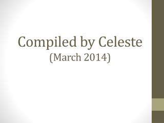 Compiled by  Celeste (March 2014)