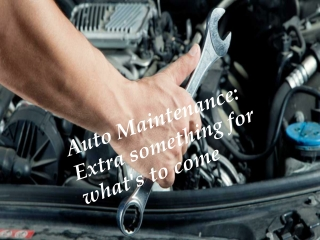 Auto Maintenance: Extra something for what's to come