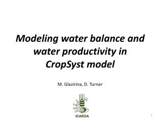 Modeling water balance and water productivity in   CropSyst  model  M. Glazirina,  D. Turner