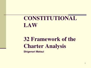 CONSTITUTIONAL LAW 32 Framework of the Charter Analysis