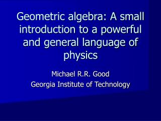 geometric algebra: a small introduction to a powerful and general language of physics