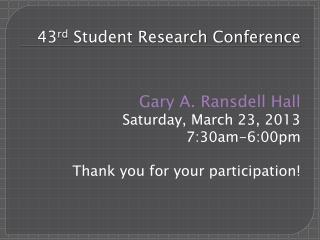 43 rd  Student Research Conference