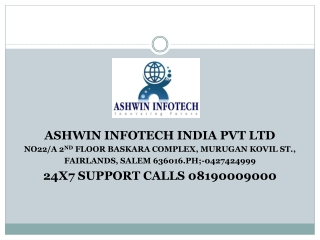 ASHWIN INFOTECH INDIA PVT LTD NO22/A 2 ND  FLOOR BASKARA COMPLEX, MURUGAN KOVIL ST., FAIRLANDS, SALEM 636016.PH;-042742