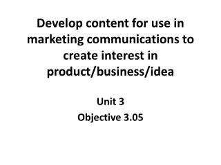 Develop content for use in marketing communications to create interest in product/business/idea