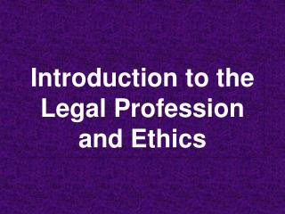 Introduction to the Legal Profession and Ethics