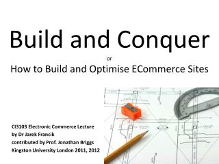 Build and Conquer or How to Build and Optimise  ECommerce  Sites