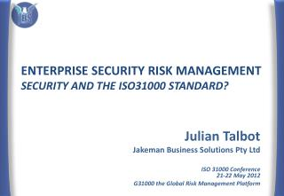 Enterprise Security Risk Management  Security and the ISO31000 Standard ?