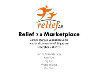 Relief 2.0 Marketplace Garag3 Startup Validation Camp National University of Singapore December  7-8,  2010