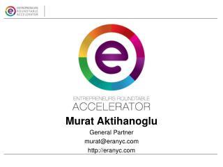Murat  Aktihanoglu General Partner murat@eranyc.com  http://eranyc.com