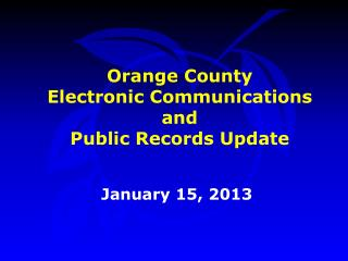Orange County Electronic Communications and  Public Records Update